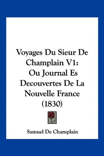 9781160760072: Voyages Du Sieur De Champlain V1: Ou Journal Es Decouvertes De La Nouvelle France (1830) (French Edition)