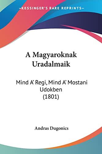 9781160764148: A Magyaroknak Uradalmaik: Mind A' Regi, Mind A' Mostani Udokben (1801) (Hebrew Edition)
