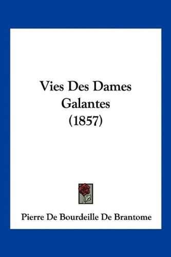 9781160766081: Vies Des Dames Galantes (1857) (French Edition)