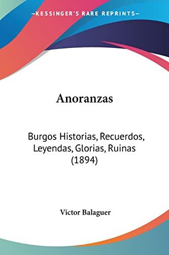 9781160767477: Anoranzas: Burgos Historias, Recuerdos, Leyendas, Glorias, Ruinas (1894) (Spanish Edition)