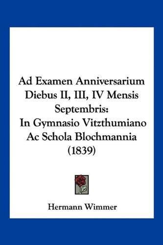 9781160770095: Ad Examen Anniversarium Diebus II, III, IV Mensis Septembris: In Gymnasio Vitzthumiano AC Schola Blochmannia (1839)