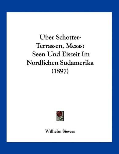 9781160774147: Uber Schotter-Terrassen, Mesas: Seen Und Eiszeit Im Nordlichen Sudamerika (1897) (German Edition)