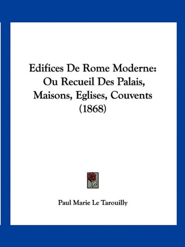 9781160775397: Edifices De Rome Moderne: Ou Recueil Des Palais, Maisons, Eglises, Couvents (1868) (French Edition)
