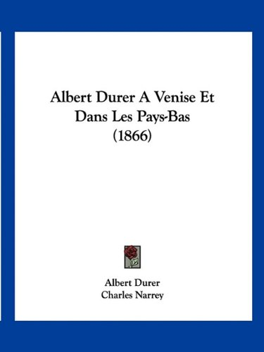 9781160778381: Albert Durer A Venise Et Dans Les Pays-Bas (1866) (French Edition)