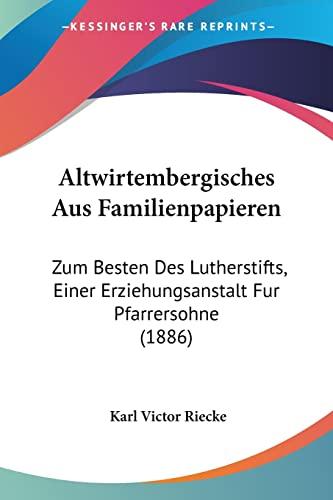 9781160782234: Altwirtembergisches Aus Familienpapieren: Zum Besten Des Lutherstifts, Einer Erziehungsanstalt Fur Pfarrersohne (1886)