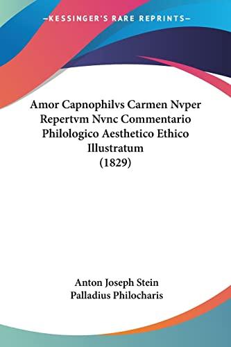 9781160783330: Amor Capnophilvs Carmen Nvper Repertvm Nvnc Commentario Philologico Aesthetico Ethico Illustratum (1829) (Latin Edition)