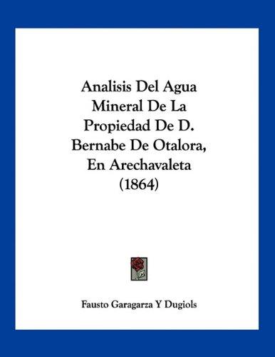 9781160784641: Analisis Del Agua Mineral De La Propiedad De D. Bernabe De Otalora, En Arechavaleta (1864) (Spanish Edition)