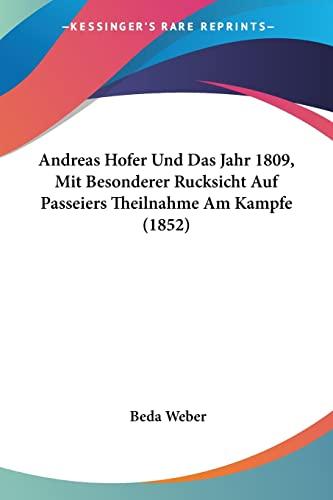 9781160786225: Andreas Hofer Und Das Jahr 1809, Mit Besonderer Rucksicht Auf Passeiers Theilnahme Am Kampfe (1852) (German Edition)