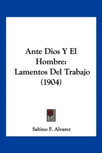 9781160788960: Ante Dios Y El Hombre: Lamentos Del Trabajo (1904) (Spanish Edition)