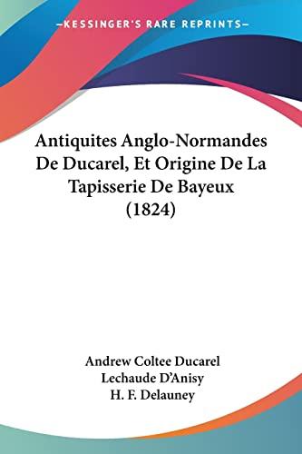 9781160789653: Antiquites Anglo-Normandes de Ducarel, Et Origine de La Tapisserie de Bayeux (1824)