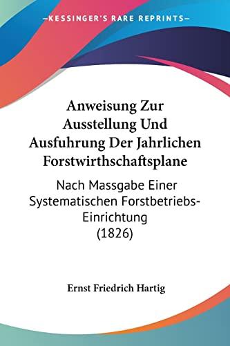 9781160790512: Anweisung Zur Ausstellung Und Ausfuhrung Der Jahrlichen Forstwirthschaftsplane: Nach Massgabe Einer Systematischen Forstbetriebs-Einrichtung (1826) (German Edition)