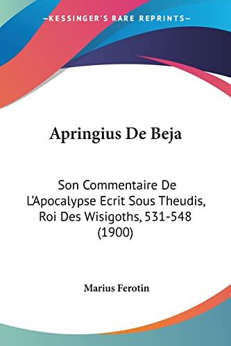 9781160792479: Apringius De Beja: Son Commentaire De L'Apocalypse Ecrit Sous Theudis, Roi Des Wisigoths, 531-548 (1900) (French Edition)