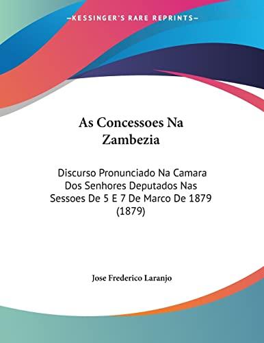 9781160796989: As Concessoes Na Zambezia: Discurso Pronunciado Na Camara DOS Senhores Deputados NAS Sessoes de 5 E 7 de Marco de 1879 (1879)
