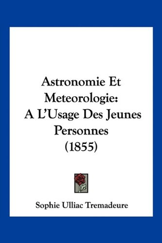 9781160797856: Astronomie Et Meteorologie: A L'Usage Des Jeunes Personnes (1855) (French Edition)