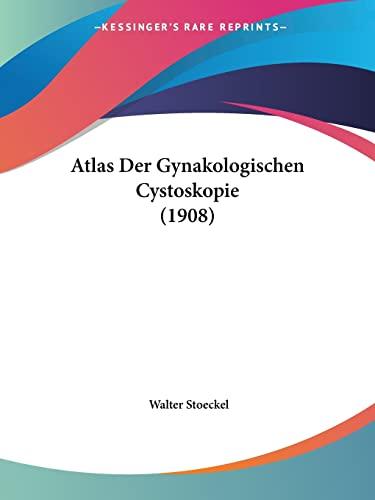 9781160798525: Atlas Der Gynakologischen Cystoskopie (1908)