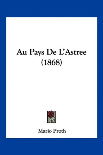 9781160799478: Au Pays De L'Astree (1868) (French Edition)