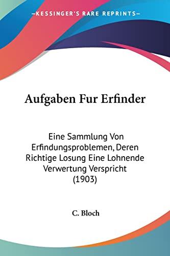 9781160800150: Aufgaben Fur Erfinder: Eine Sammlung Von Erfindungsproblemen, Deren Richtige Losung Eine Lohnende Verwertung Verspricht (1903)