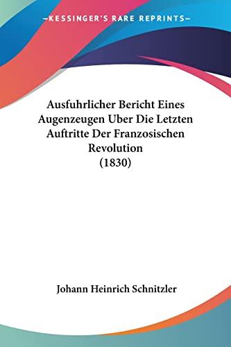 9781160802161: Ausfuhrlicher Bericht Eines Augenzeugen Uber Die Letzten Auftritte Der Franzosischen Revolution (1830)