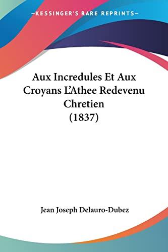 9781160803236: Aux Incredules Et Aux Croyans L'Athee Redevenu Chretien (1837)