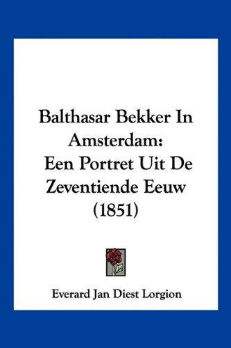 9781160805001: Balthasar Bekker in Amsterdam: Een Portret Uit de Zeventiende Eeuw (1851)