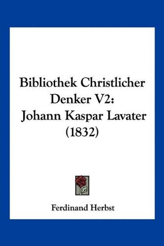9781160810302: Bibliothek Christlicher Denker V2: Johann Kaspar Lavater (1832)