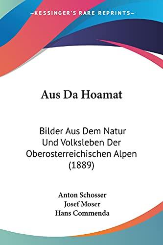 9781160810616: Aus Da Hoamat: Bilder Aus Dem Natur Und Volksleben Der Oberosterreichischen Alpen (1889) (German Edition)