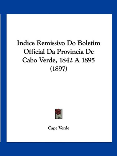 9781160811972: Indice Remissivo Do Boletim Official Da Provincia De Cabo Verde, 1842 A 1895 (1897) (English and Portuguese Edition)