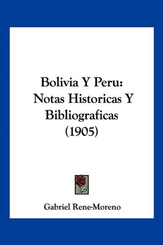 9781160812122: Bolivia Y Peru: Notas Historicas Y Bibliograficas (1905) (Spanish Edition)