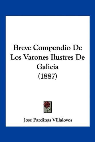9781160813167: Breve Compendio de Los Varones Ilustres de Galicia (1887)