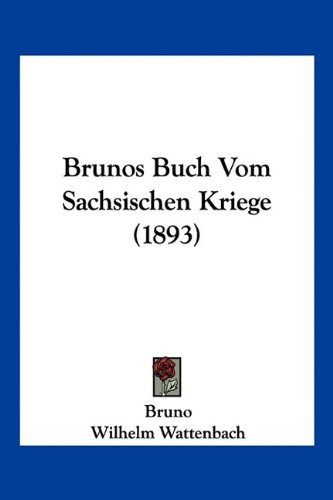 Brunos Buch Vom Sachsischen Kriege (1893) (German Edition) (1160814457) by Bruno; Wilhelm Wattenbach