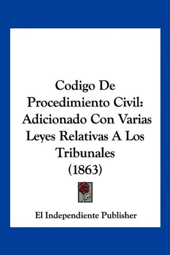 9781160816823: Codigo De Procedimiento Civil: Adicionado Con Varias Leyes Relativas A Los Tribunales (1863) (Spanish Edition)
