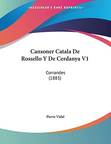 9781160818407: Cansoner Catala De Rossello Y De Cerdanya V1: Corrandes (1883) (French Edition)