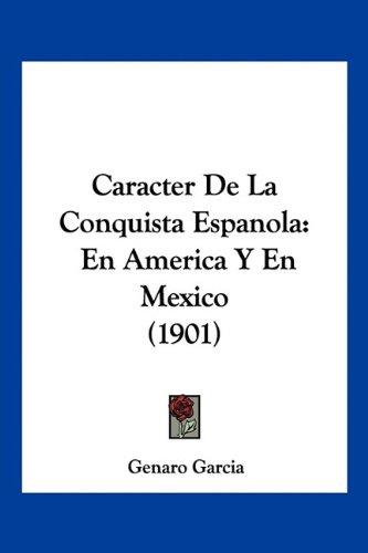 9781160819091: Caracter De La Conquista Espanola: En America Y En Mexico (1901) (Spanish Edition)