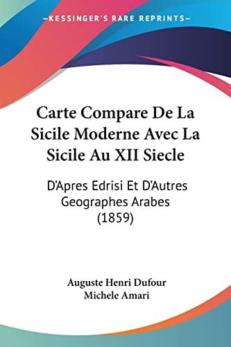 9781160820820: Carte Compare De La Sicile Moderne Avec La Sicile Au XII Siecle: D'Apres Edrisi Et D'Autres Geographes Arabes (1859) (French Edition)