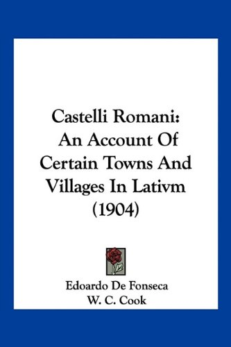 Castelli Romani: An Account Of Certain Towns And Villages In Lativm (1904): De Fonseca, Edoardo