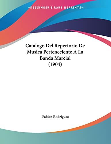 9781160822015: Catalogo del Repertorio de Musica Perteneciente a la Banda Marcial (1904)