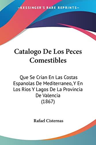 9781160822398: Catalogo de Los Peces Comestibles: Que Se Crian En Las Costas Espanolas de Mediterraneo, y En Los Rios y Lagos de La Provincia de Valencia (1867)