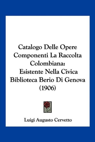 9781160822657: Catalogo Delle Opere Componenti La Raccolta Colombiana: Esistente Nella Civica Biblioteca Berio Di Genova (1906)