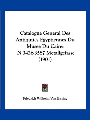 9781160825153: Catalogue General Des Antiquites Egyptiennes Du Musee Du Caire: N 3426-3587 Metallgefasse (1901) (French Edition)
