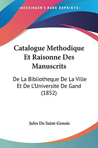 9781160825344: Catalogue Methodique Et Raisonne Des Manuscrits: De La Bibliotheque De La Ville Et De L'Universite De Gand (1852) (French Edition)