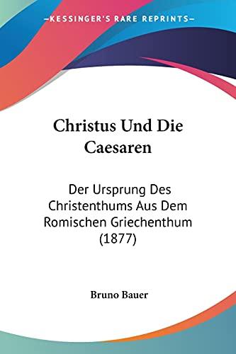 Christus Und Die Caesaren: Der Ursprung Des Christenthums Aus Dem Romischen Griechenthum (1877): ...