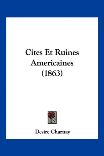 9781160830782: Cites Et Ruines Americaines (1863) (French Edition)