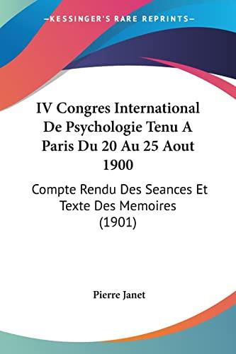 9781160835251: IV Congres International De Psychologie Tenu A Paris Du 20 Au 25 Aout 1900: Compte Rendu Des Seances Et Texte Des Memoires (1901) (French Edition)