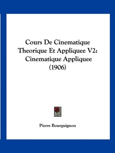 9781160842921: Cours De Cinematique Theorique Et Appliquee V2: Cinematique Appliquee (1906) (French Edition)