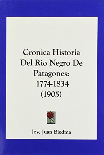9781160844666: Cronica Historia del Rio Negro de Patagones: 1774-1834 (1905)