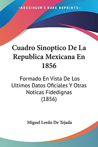 9781160845717: Cuadro Sinoptico de La Republica Mexicana En 1856: Formado En Vista de Los Ultimos Datos Oficiales y Otras Noticas Fidedignas (1856)