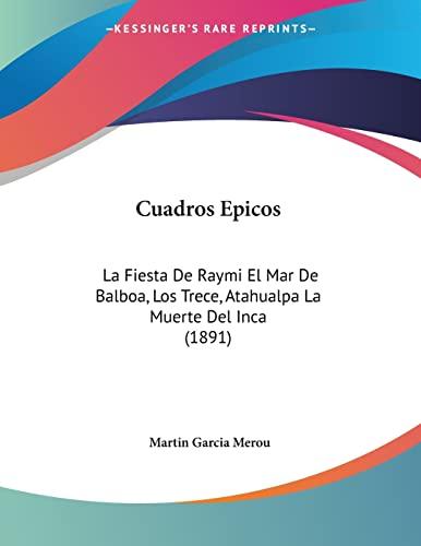 9781160845748: Cuadros Epicos: La Fiesta De Raymi El Mar De Balboa, Los Trece, Atahualpa La Muerte Del Inca (1891) (Spanish Edition)