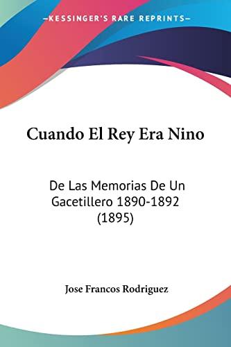 9781160845861: Cuando El Rey Era Nino: De Las Memorias De Un Gacetillero 1890-1892 (1895) (Spanish Edition)