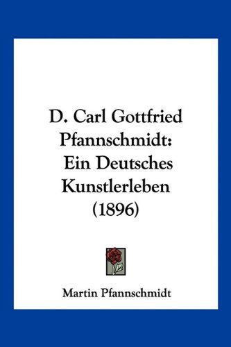 9781160847377: D. Carl Gottfried Pfannschmidt: Ein Deutsches Kunstlerleben (1896) (German Edition)