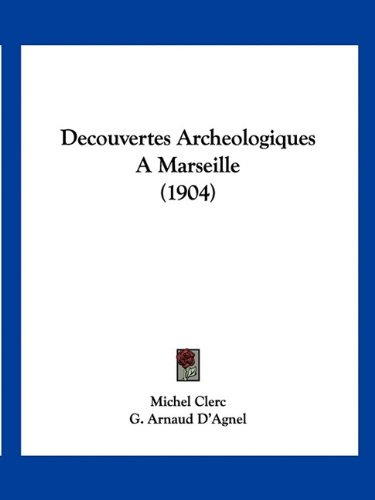 9781160848046: Decouvertes Archeologiques A Marseille (1904) (French Edition)